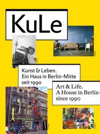 KuLe - Kunst & Leben. Ein Haus in Berlin-Mitte seit 1990