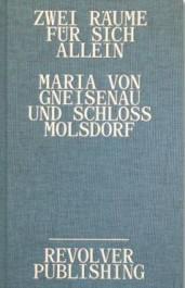 Zwei Räume für sich allein. Maria von Gneisenau und Schloss Molsdorf