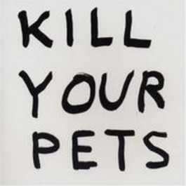 Kill your pets