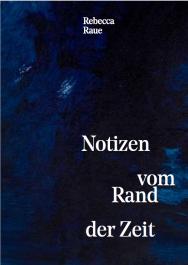 Rebecca Raue. Notizen vom Rand der Zeit