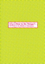 How to Do Things? ? In the Middle of (No)where