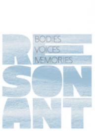 Resonant Bodies, Voices, Memories