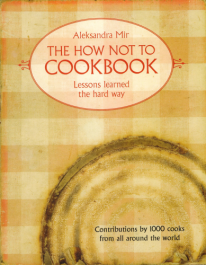 The How Not To Cook Book – Lessons learned the hard way