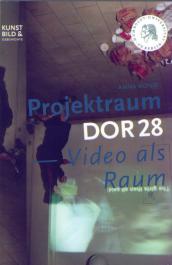 Projektraum DOR28 / Video als Raum