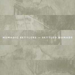 NOMADIC SETTLERS – SETTLED NOMADS