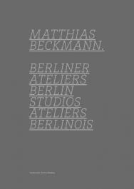 Matthias Beckmann - Berliner Ateliers