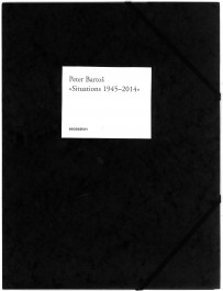 Peter Bartos: Situations 1945 – 2014