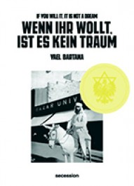 Yael Bartana: IF YOU WILL IT, IT IS NOT A DREAM / WENN IHR WOLLT, IST ES KEIN TRAUM