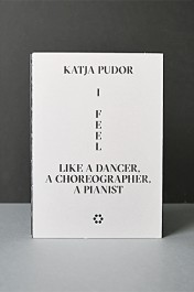 Katja Pudor. I Feel Like an Dancer, a Choreographer, a Pianist