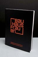 BauhausFrauen. Lehrerinnen und Absolventinnen der Bauhaus-Universität Weimar