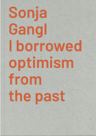 Sonja Gangl. I borrowed optimism from the past