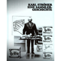 Karl Ströher - Eine Sammlergeschichte