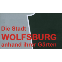Die Stadt Wolfsburg anhand Ihrer Gärten